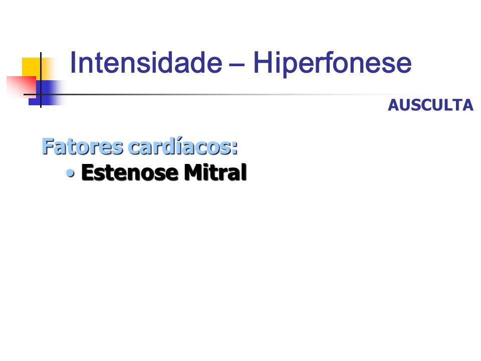 Intensidade – Hiperfonese Fatores cardíacos: Estenose Mitral Estenose Mitral AUSCULTA