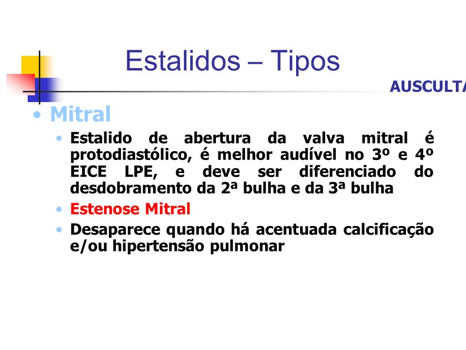Estalidos – Tipos Mitral Estalido de abertura da valva mitral é protodiastólico, é melhor audível no 3º e 4º EICE LPE, e deve ser diferenciado do desd