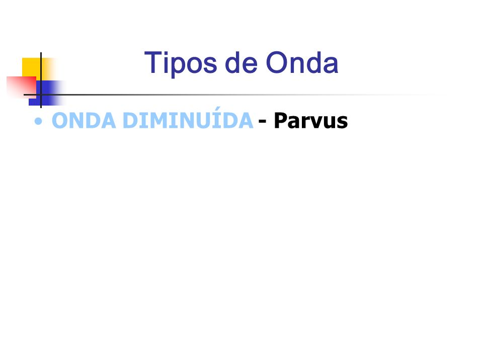 Tipos de Onda ONDA DIMINUÍDA - Parvus