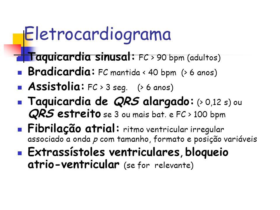 Eletrocardiograma Taquicardia sinusal: FC > 90 bpm (adultos) Bradicardia: FC mantida 6 anos) Assistolia: FC > 3 seg. (> 6 anos) Taquicardia de QRS ala