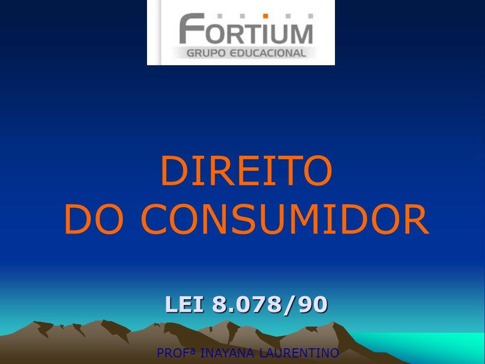 DIREITO DO CONSUMIDOR LEI 8.078/90 PROFª INAYANA LAURENTINO