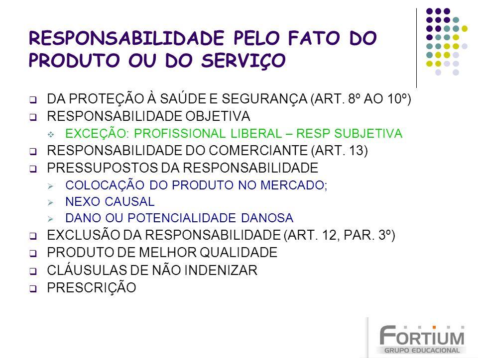 RESPONSABILIDADE PELO FATO DO PRODUTO OU DO SERVIÇO DA PROTEÇÃO À SAÚDE E SEGURANÇA (ART. 8º AO 10º) RESPONSABILIDADE OBJETIVA EXCEÇÃO: PROFISSIONAL L