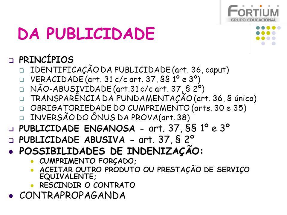 DA PUBLICIDADE PRINCÍPIOS IDENTIFICAÇÃO DA PUBLICIDADE (art. 36, caput) VERACIDADE (art. 31 c/c art. 37, §§ 1º e 3º) NÃO-ABUSIVIDADE (art.31 c/c art.