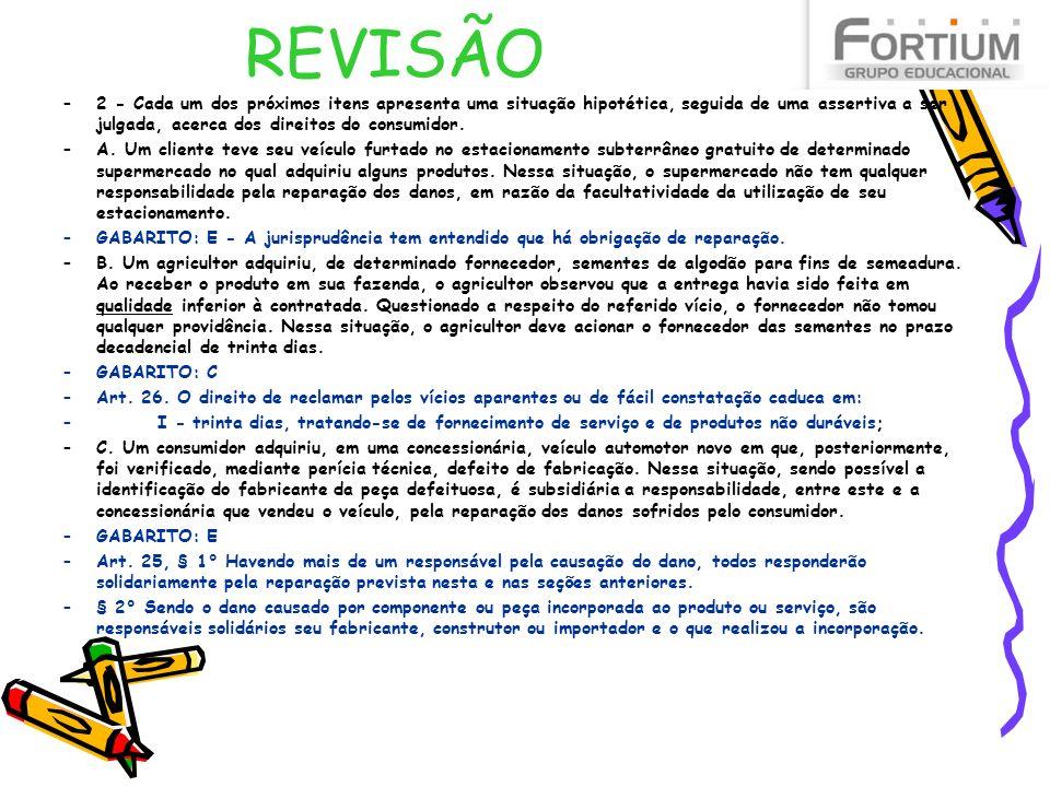 REVISÃO –2 - Cada um dos próximos itens apresenta uma situação hipotética, seguida de uma assertiva a ser julgada, acerca dos direitos do consumidor.
