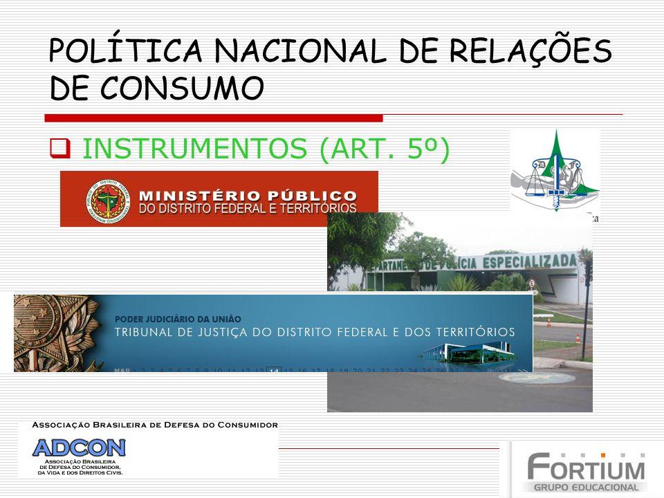 POLÍTICA NACIONAL DE RELAÇÕES DE CONSUMO INSTRUMENTOS (ART. 5º)