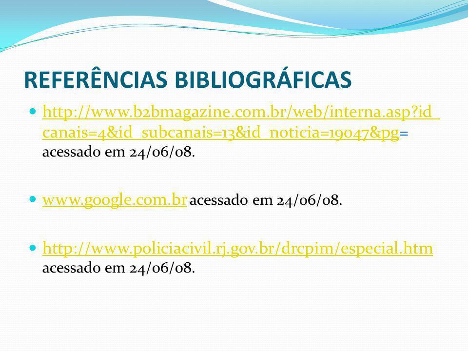 REFERÊNCIAS BIBLIOGRÁFICAS http://www.b2bmagazine.com.br/web/interna.asp?id_ canais=4&id_subcanais=13&id_noticia=19047&pg= acessado em 24/06/08. http: