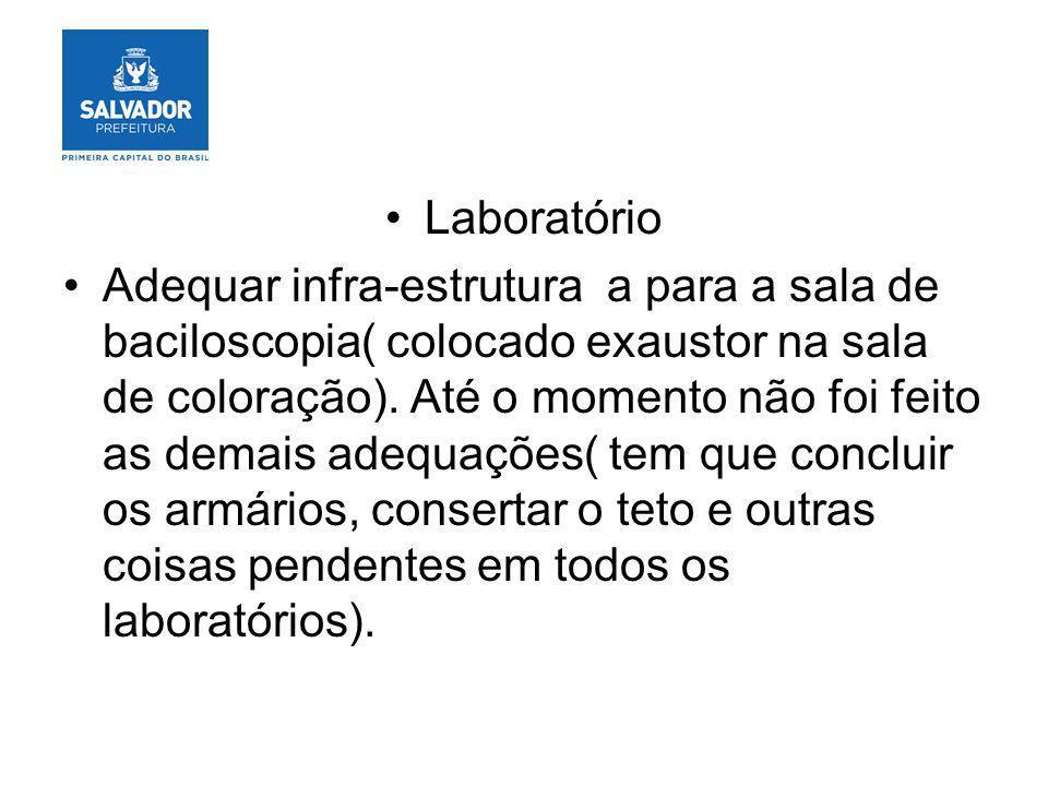 Laboratório Adequar infra-estrutura a para a sala de baciloscopia( colocado exaustor na sala de coloração). Até o momento não foi feito as demais adeq
