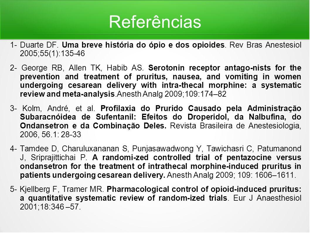 Referências 1- Duarte DF. Uma breve história do ópio e dos opioides. Rev Bras Anestesiol 2005;55(1):135-46 2- George RB, Allen TK, Habib AS. Serotonin