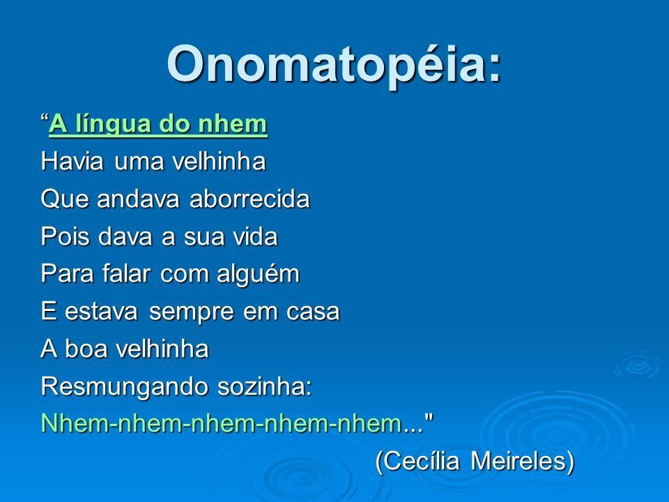 Onomatopéia: A língua do nhemA língua do nhem Havia uma velhinha Que andava aborrecida Pois dava a sua vida Para falar com alguém E estava sempre em c