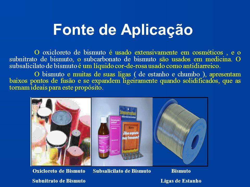 Fonte de Aplicação O oxicloreto de bismuto é usado extensivamente em cosméticos, e o subnitrato de bismuto, o subcarbonato de bismuto são usados em me