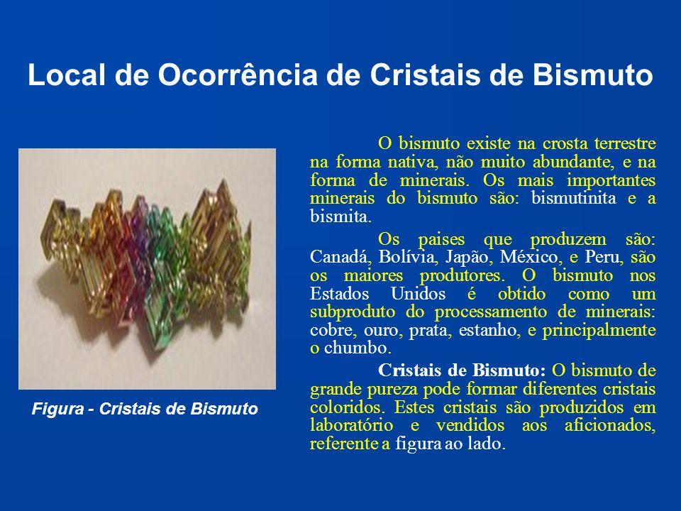 Local de Ocorrência de Cristais de Bismuto O bismuto existe na crosta terrestre na forma nativa, não muito abundante, e na forma de minerais. Os mais