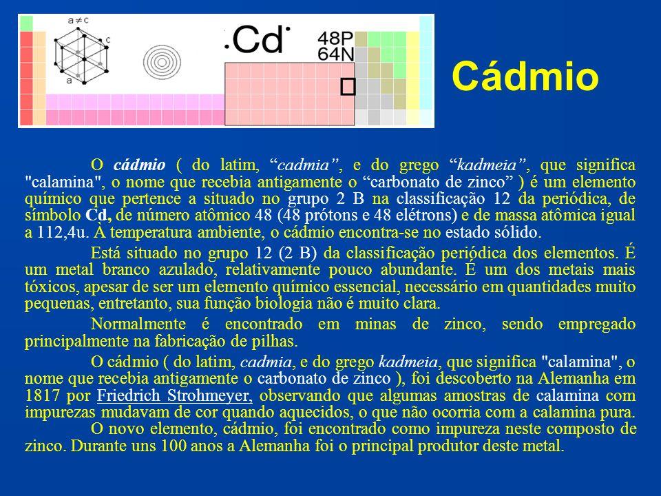 Cádmio O cádmio ( do latim, cadmia, e do grego kadmeia, que significa