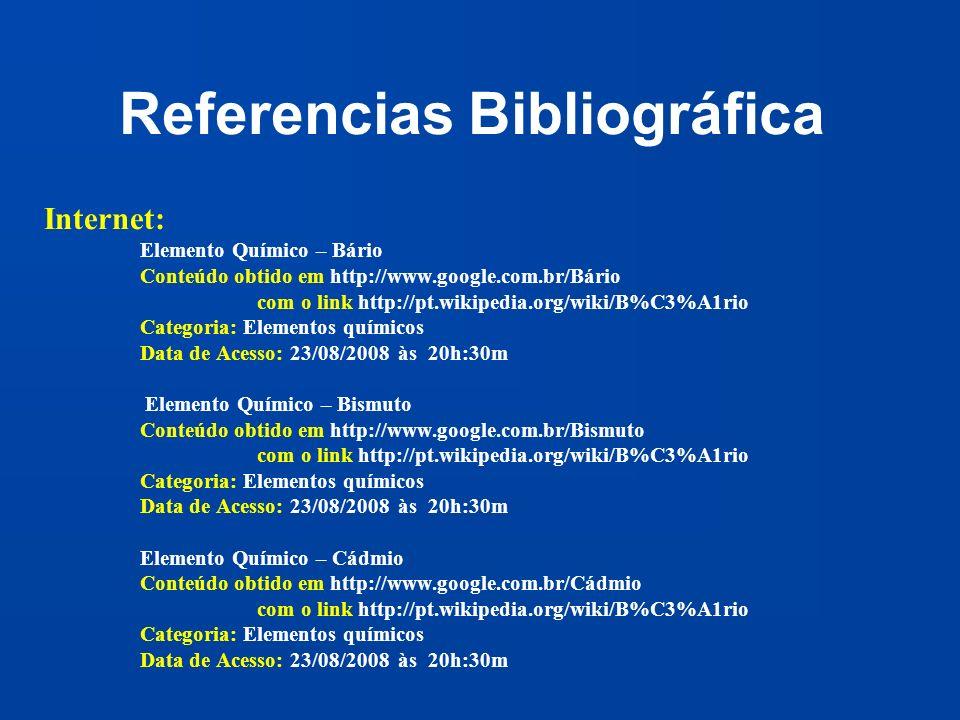 Referencias Bibliográfica Internet: Elemento Químico – Bário Conteúdo obtido em http://www.google.com.br/Bário com o link http://pt.wikipedia.org/wiki