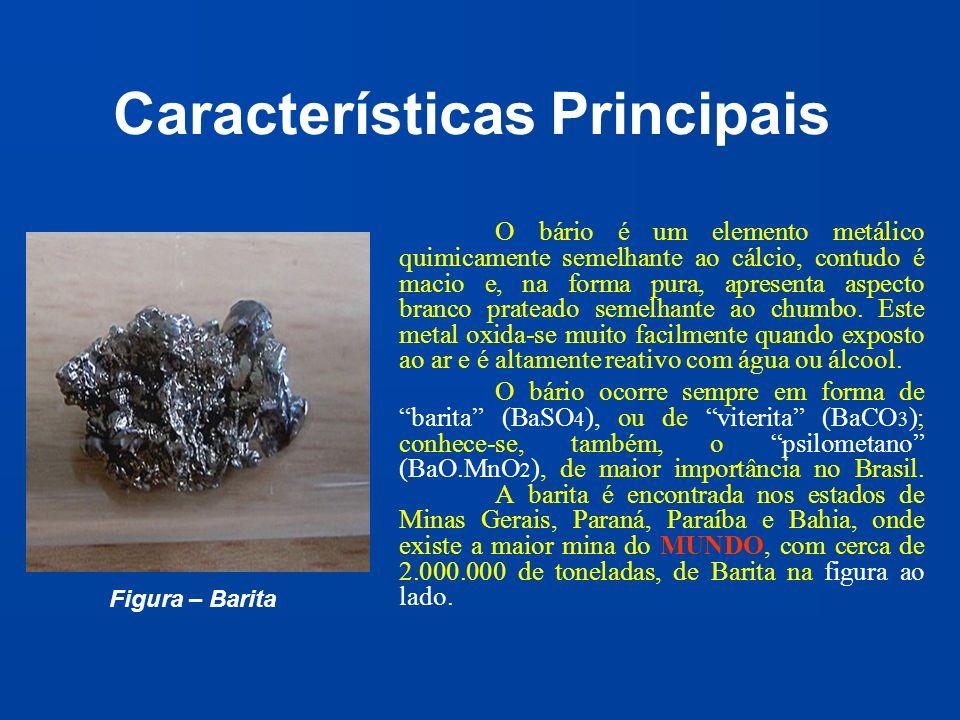 Características Principais O bário é um elemento metálico quimicamente semelhante ao cálcio, contudo é macio e, na forma pura, apresenta aspecto branc
