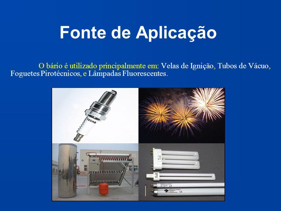 Fonte de Aplicação O bário é utilizado principalmente em: Velas de Ignição, Tubos de Vácuo, Foguetes Pirotécnicos, e Lâmpadas Fluorescentes.
