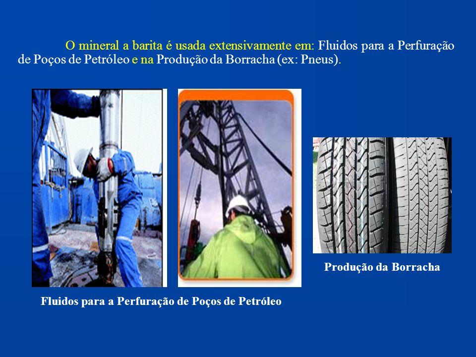 O mineral a barita é usada extensivamente em: Fluidos para a Perfuração de Poços de Petróleo e na Produção da Borracha (ex: Pneus). Fluidos para a Per