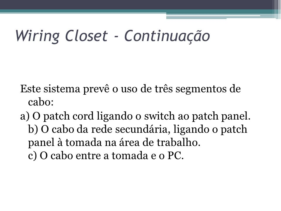 Wiring Closet - Continuação Este sistema prevê o uso de três segmentos de cabo: a) O patch cord ligando o switch ao patch panel. b) O cabo da rede sec