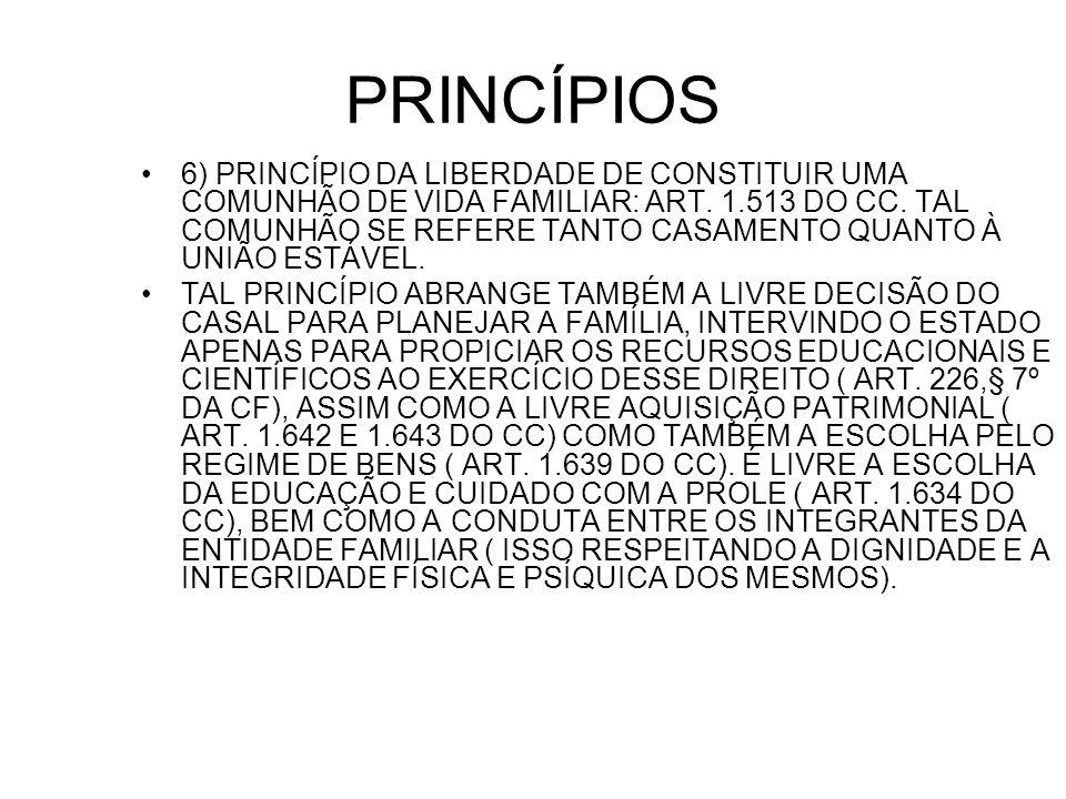 PRINCÍPIOS 6) PRINCÍPIO DA LIBERDADE DE CONSTITUIR UMA COMUNHÃO DE VIDA FAMILIAR: ART. 1.513 DO CC. TAL COMUNHÃO SE REFERE TANTO CASAMENTO QUANTO À UN