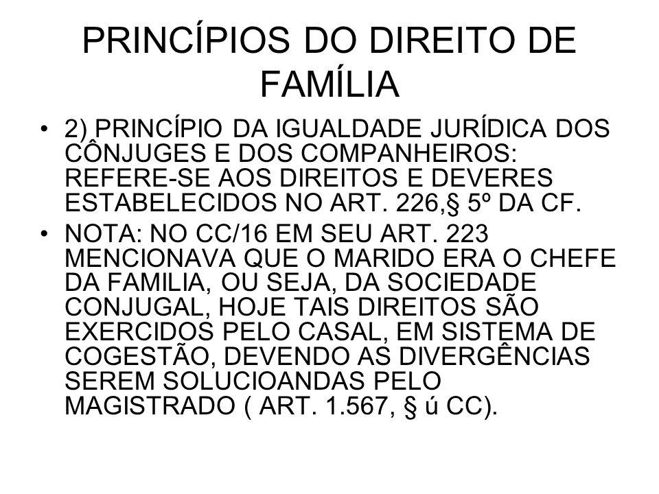 PRINCÍPIOS DO DIREITO DE FAMÍLIA 2) PRINCÍPIO DA IGUALDADE JURÍDICA DOS CÔNJUGES E DOS COMPANHEIROS: REFERE-SE AOS DIREITOS E DEVERES ESTABELECIDOS NO ART.