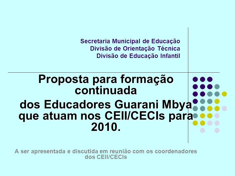 Secretaria Municipal de Educação Divisão de Orientação Técnica Divisão de Educação Infantil Proposta para formação continuada dos Educadores Guarani M