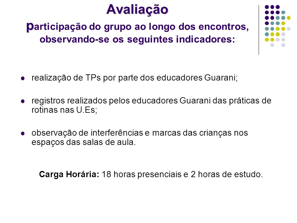 Avaliação p Avaliação p articipação do grupo ao longo dos encontros, observando-se os seguintes indicadores: realização de TPs por parte dos educadore