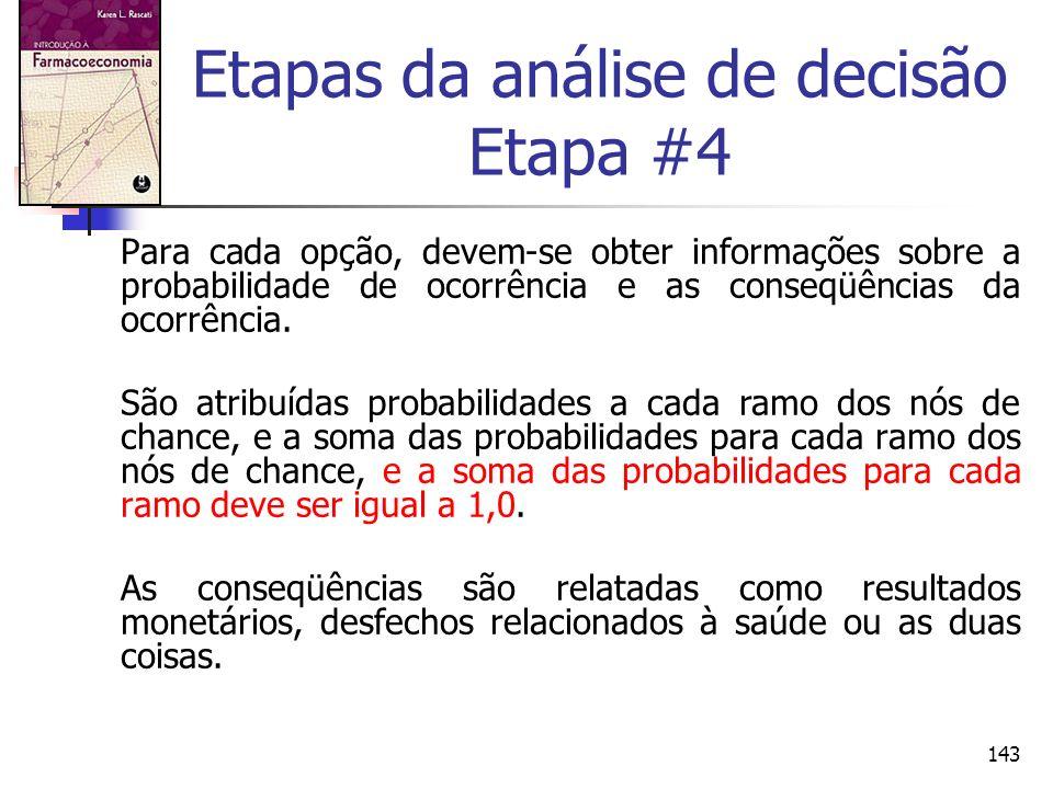143 Etapas da análise de decisão Etapa #4 Para cada opção, devem-se obter informações sobre a probabilidade de ocorrência e as conseqüências da ocorrê