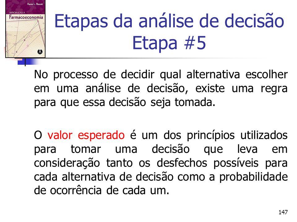 147 Etapas da análise de decisão Etapa #5 No processo de decidir qual alternativa escolher em uma análise de decisão, existe uma regra para que essa d