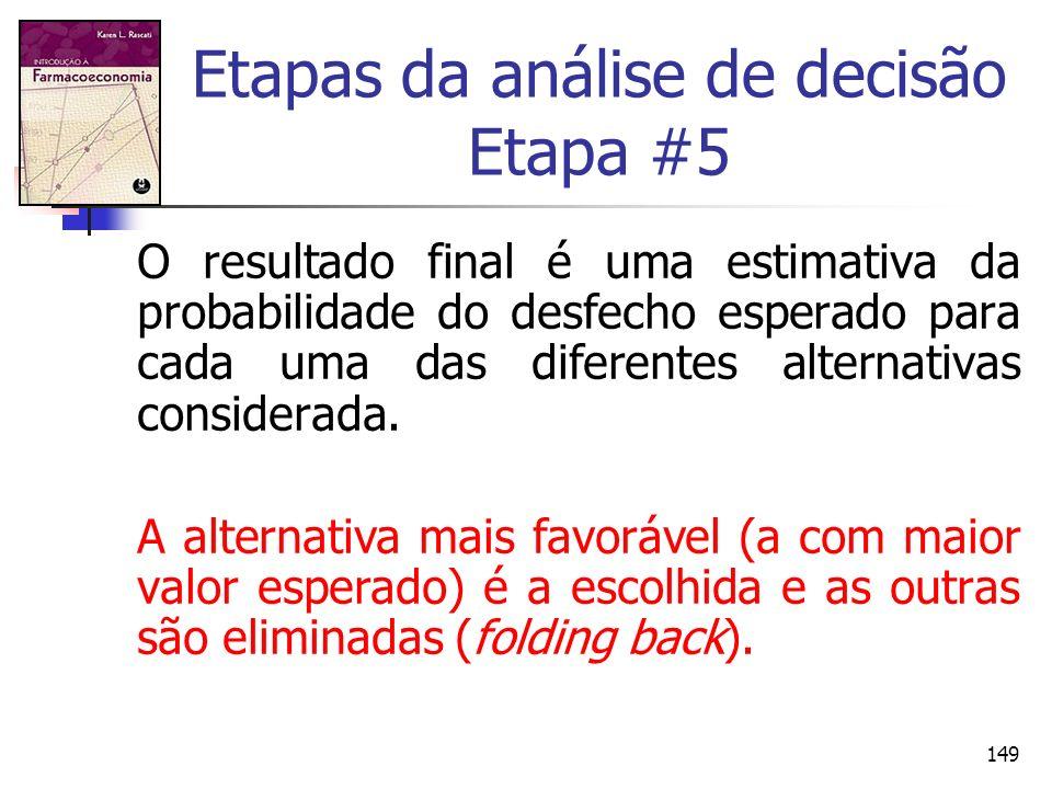 149 Etapas da análise de decisão Etapa #5 O resultado final é uma estimativa da probabilidade do desfecho esperado para cada uma das diferentes altern