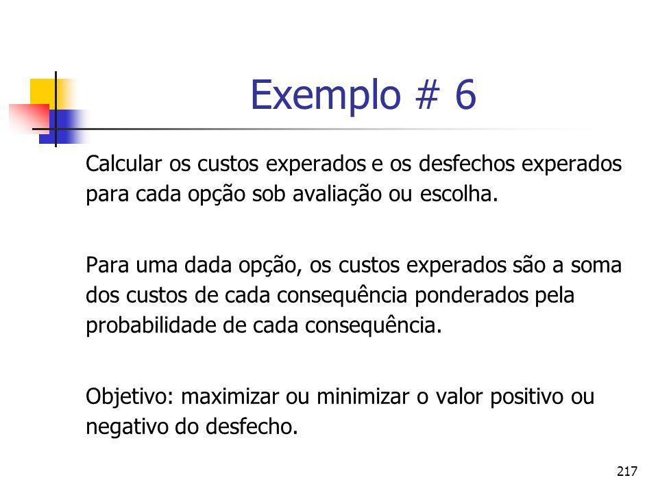 217 Calcular os custos experados e os desfechos experados para cada opção sob avaliação ou escolha. Para uma dada opção, os custos experados são a som