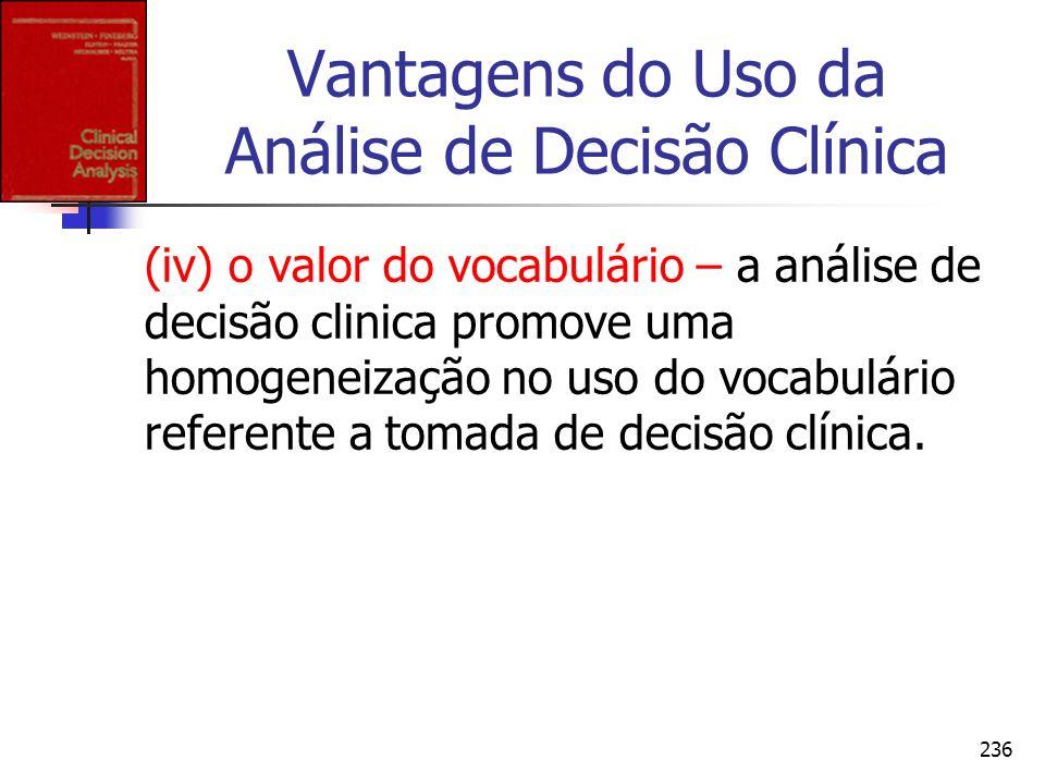 236 Vantagens do Uso da Análise de Decisão Clínica (iv) o valor do vocabulário – a análise de decisão clinica promove uma homogeneização no uso do voc