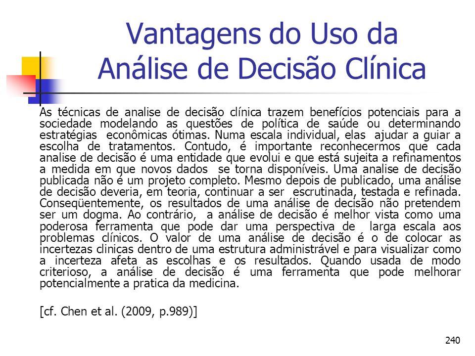 240 Vantagens do Uso da Análise de Decisão Clínica As técnicas de analise de decisão clínica trazem benefícios potenciais para a sociedade modelando a