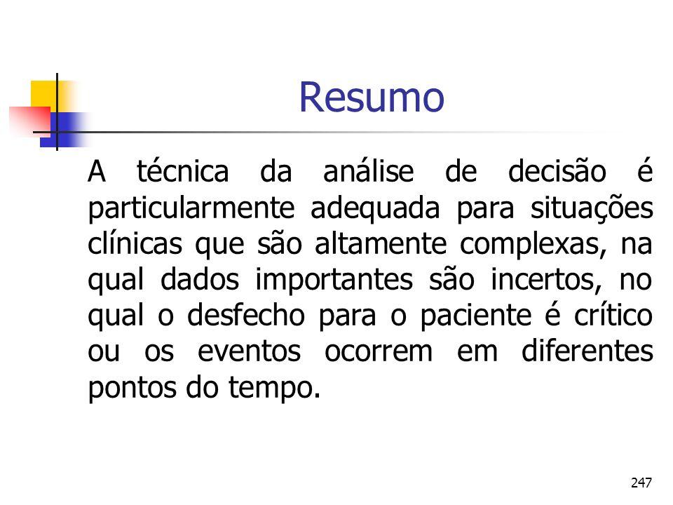 247 Resumo A técnica da análise de decisão é particularmente adequada para situações clínicas que são altamente complexas, na qual dados importantes s