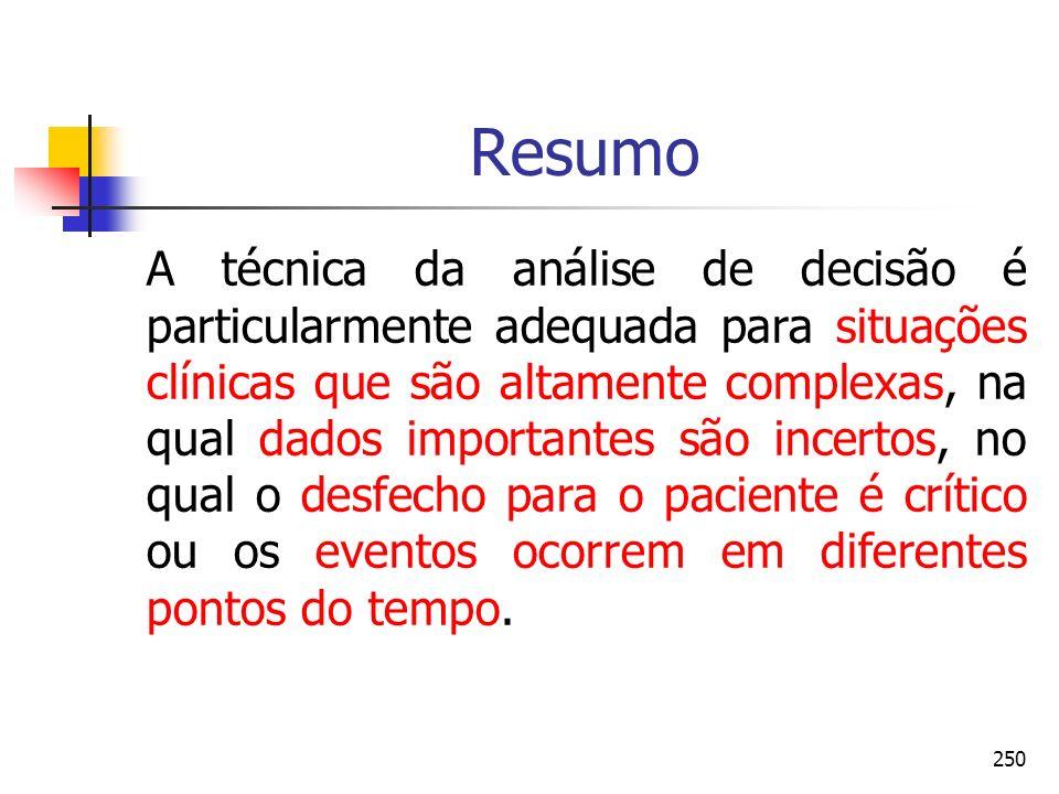250 Resumo A técnica da análise de decisão é particularmente adequada para situações clínicas que são altamente complexas, na qual dados importantes s