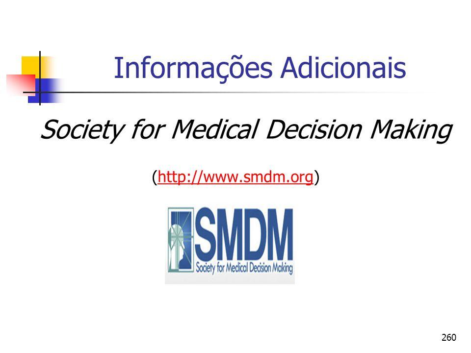 260 Informações Adicionais Society for Medical Decision Making (http://www.smdm.org)http://www.smdm.org
