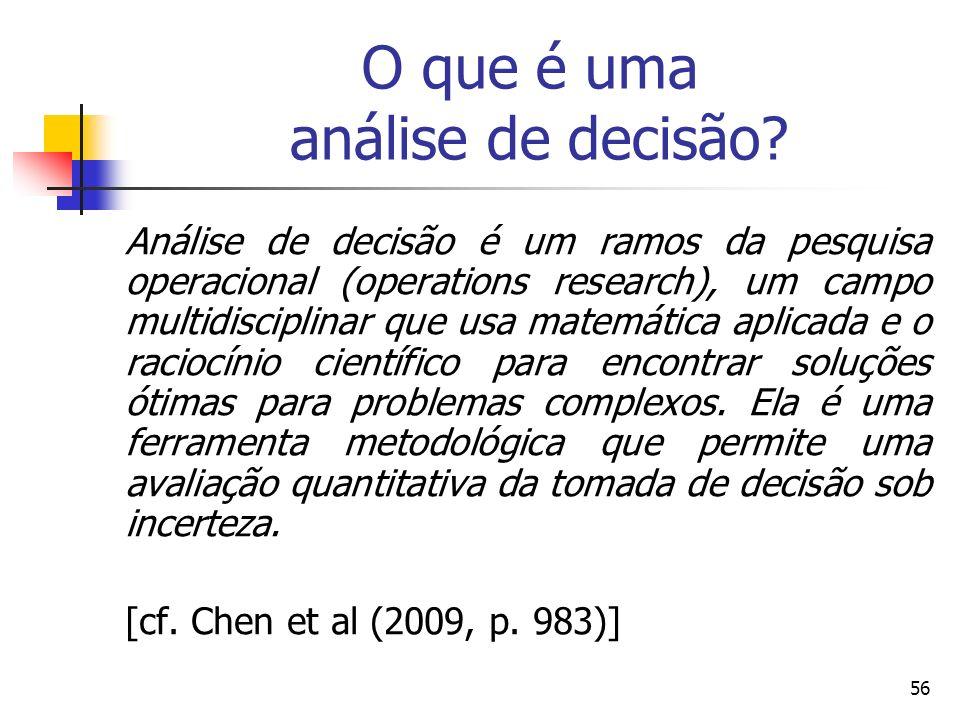 56 O que é uma análise de decisão? Análise de decisão é um ramos da pesquisa operacional (operations research), um campo multidisciplinar que usa mate