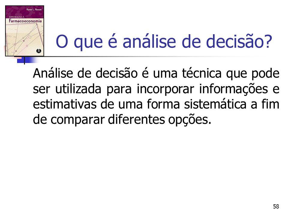 58 O que é análise de decisão? Análise de decisão é uma técnica que pode ser utilizada para incorporar informações e estimativas de uma forma sistemát