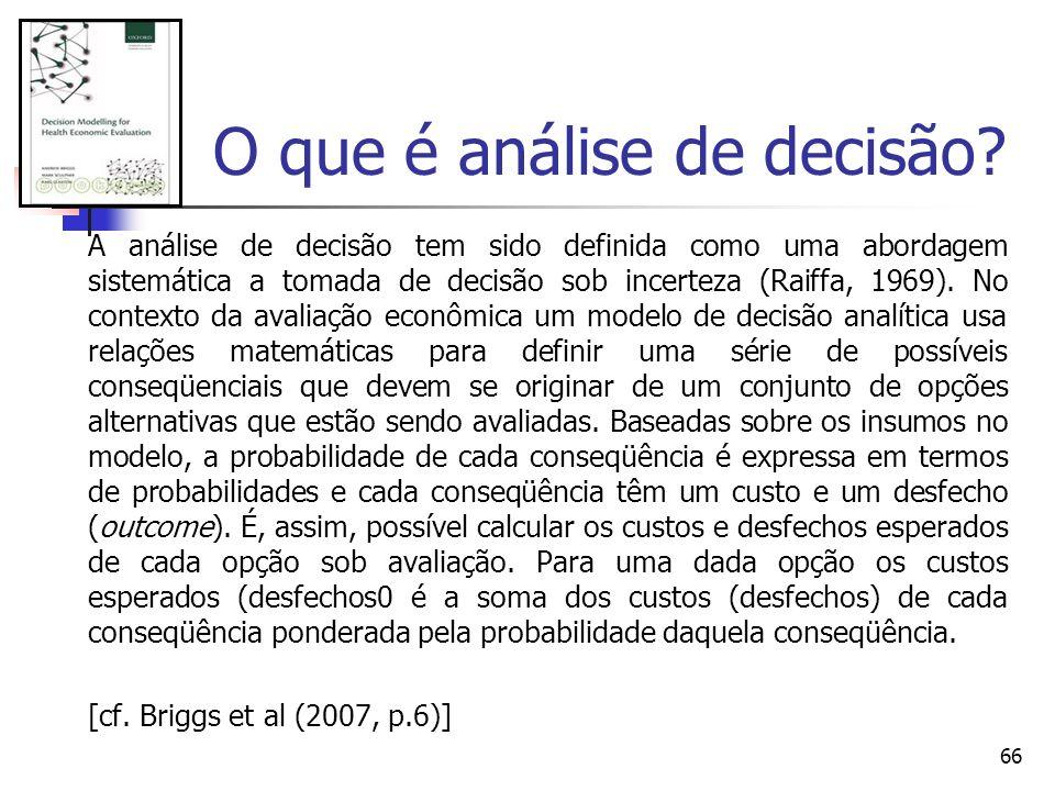 66 A análise de decisão tem sido definida como uma abordagem sistemática a tomada de decisão sob incerteza (Raiffa, 1969). No contexto da avaliação ec