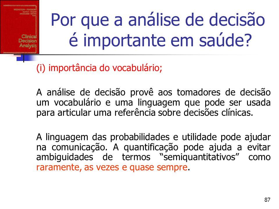 87 Por que a análise de decisão é importante em saúde? (i) importância do vocabulário; A análise de decisão provê aos tomadores de decisão um vocabulá