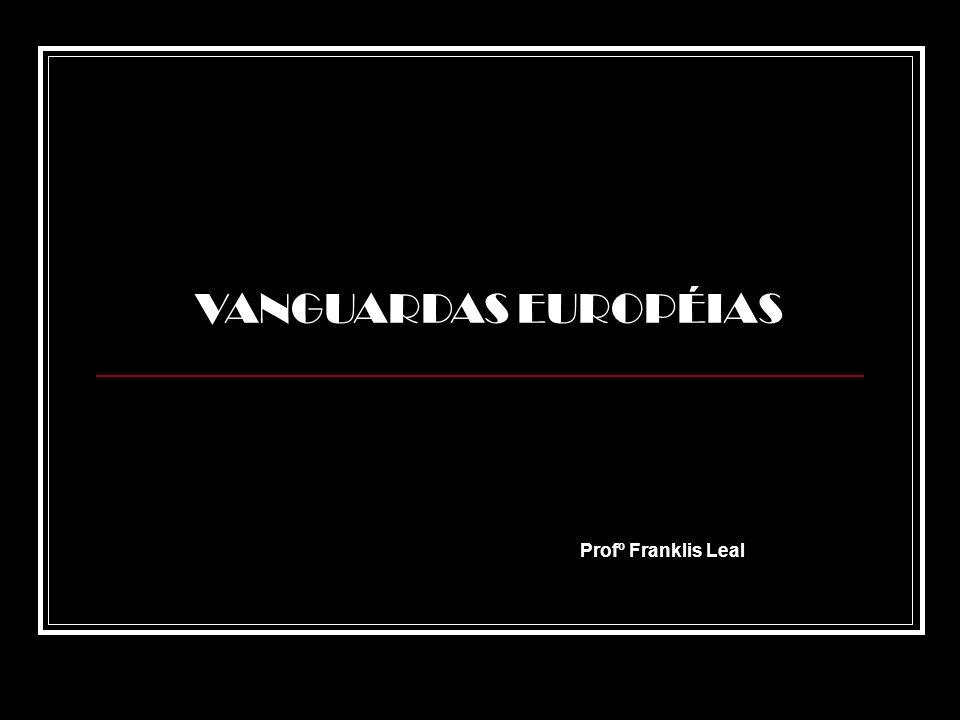 Profº Franklis Leal VANGUARDAS EUROPÉIAS