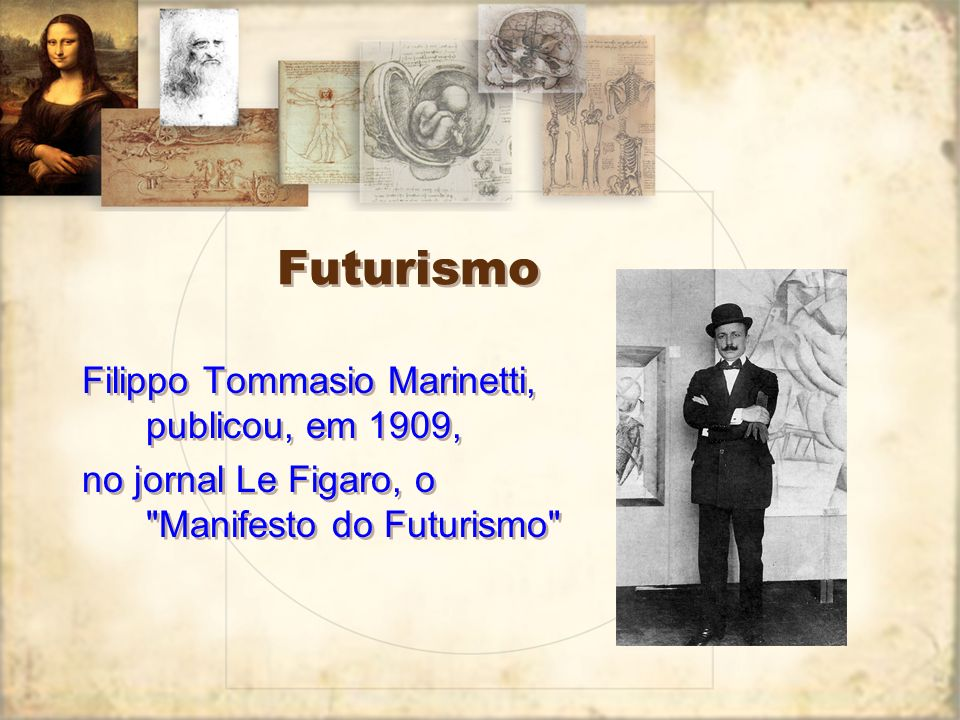 Futurismo Filippo Tommasio Marinetti, publicou, em 1909, no jornal Le Figaro, o