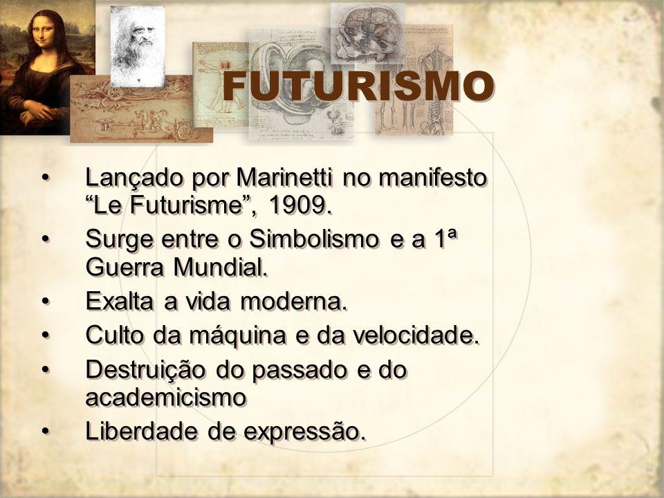 FUTURISMO Lançado por Marinetti no manifesto Le Futurisme, 1909. Surge entre o Simbolismo e a 1ª Guerra Mundial. Exalta a vida moderna. Culto da máqui