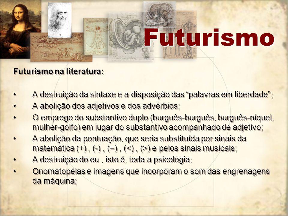 Futurismo Futurismo na literatura: A destruição da sintaxe e a disposição das palavras em liberdade; A abolição dos adjetivos e dos advérbios; O empre