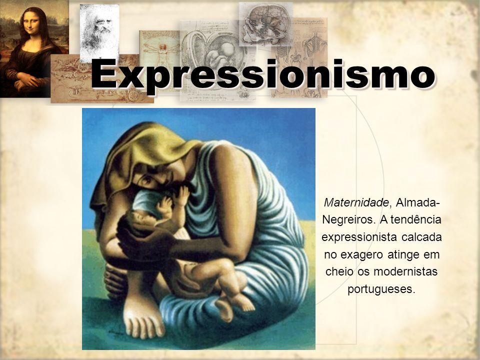 ExpressionismoExpressionismo Maternidade, Almada- Negreiros. A tendência expressionista calcada no exagero atinge em cheio os modernistas portugueses.