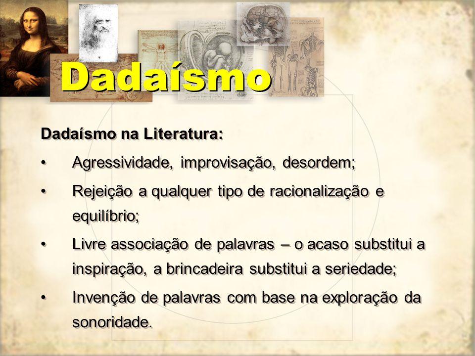 Dadaísmo na Literatura: Agressividade, improvisação, desordem; Rejeição a qualquer tipo de racionalização e equilíbrio; Livre associação de palavras –