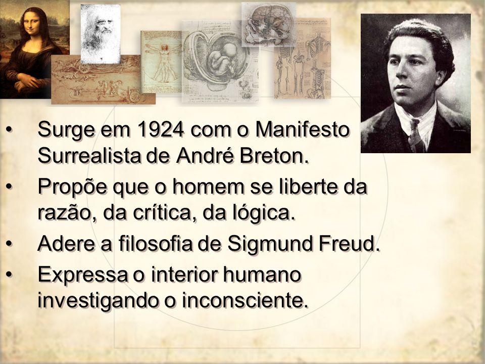 Surge em 1924 com o Manifesto Surrealista de André Breton. Propõe que o homem se liberte da razão, da crítica, da lógica. Adere a filosofia de Sigmund