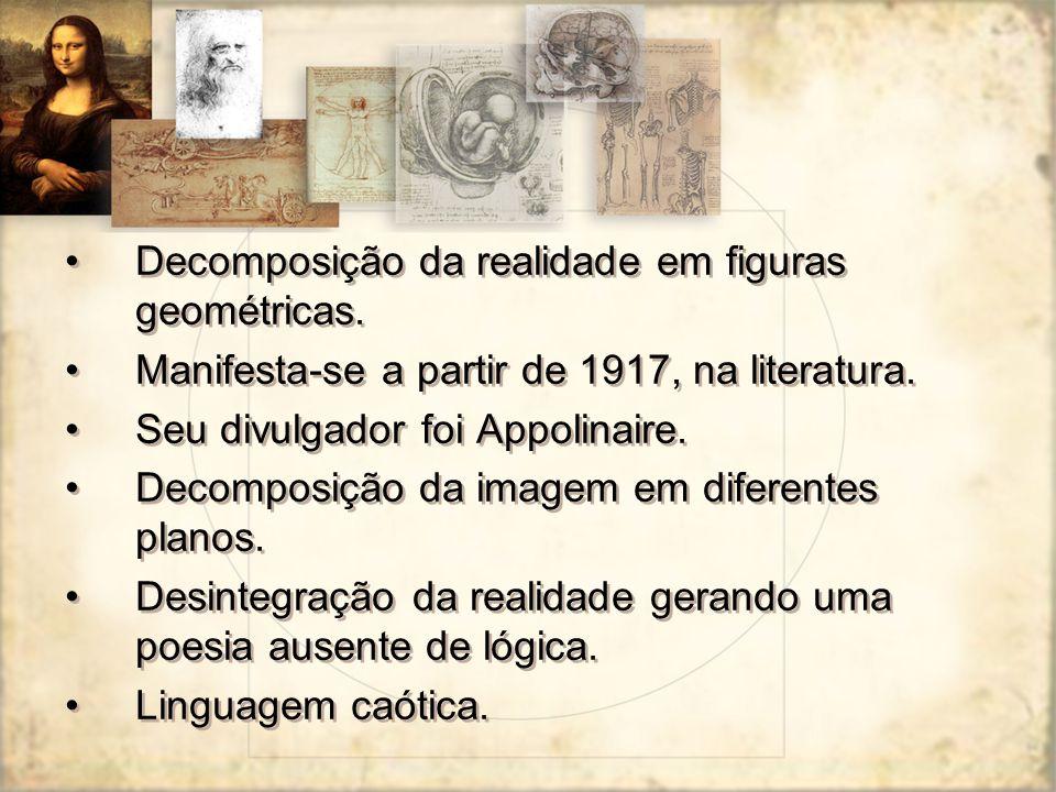 Decomposição da realidade em figuras geométricas. Manifesta-se a partir de 1917, na literatura. Seu divulgador foi Appolinaire. Decomposição da imagem
