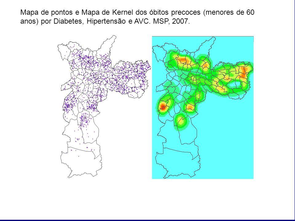 Mapa de pontos e Mapa de Kernel dos óbitos precoces (menores de 60 anos) por Diabetes, Hipertensão e AVC. MSP, 2007.