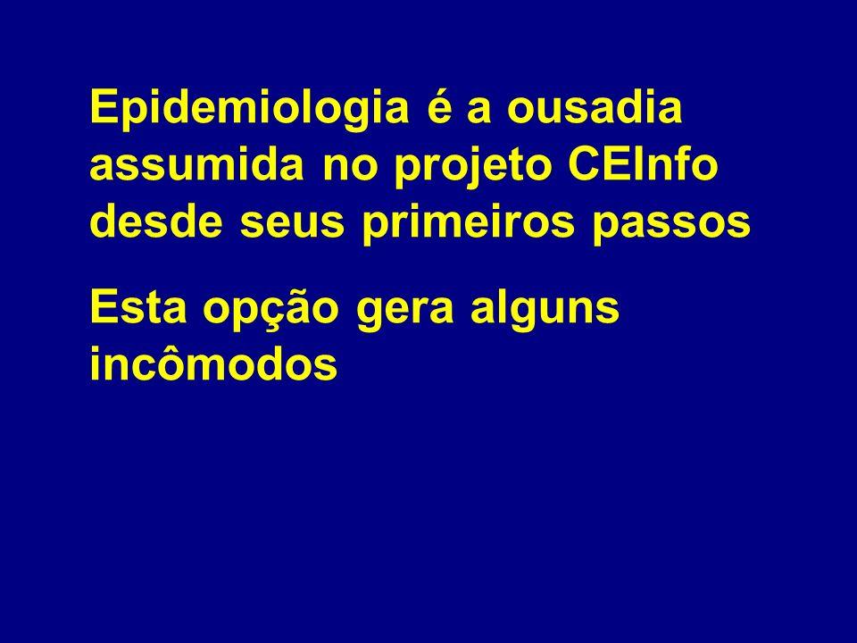 Epidemiologia é a ousadia assumida no projeto CEInfo desde seus primeiros passos Esta opção gera alguns incômodos