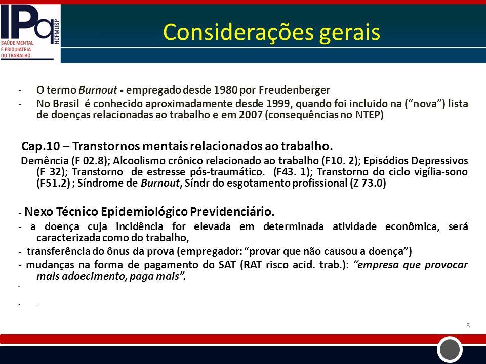 Considerações gerais -O termo Burnout - empregado desde 1980 por Freudenberger -No Brasil é conhecido aproximadamente desde 1999, quando foi incluido