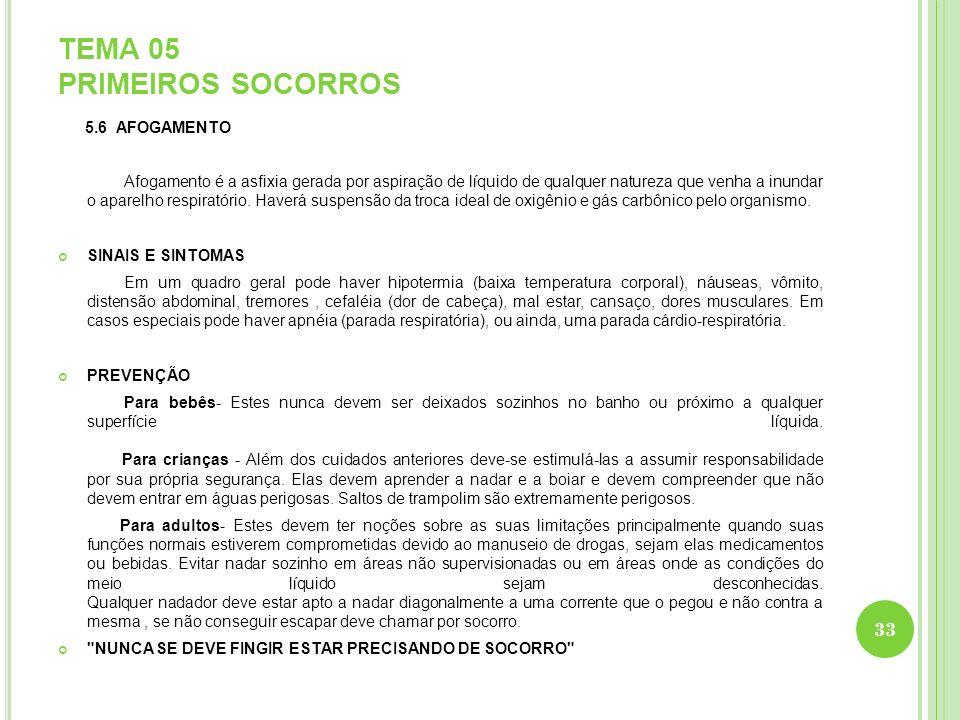 TEMA 05 PRIMEIROS SOCORROS 5.6 AFOGAMENTO Afogamento é a asfixia gerada por aspiração de líquido de qualquer natureza que venha a inundar o aparelho r